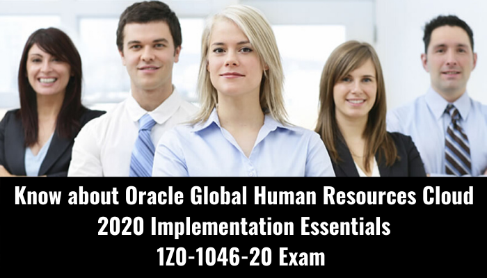 Oracle Global Human Resources Cloud 2020 Implementation Essentials exam, 1Z0-1046-20 exam, 1Z0-1046-20 syllabus, 1Z0-1046-20 practice test, 1Z0-1046-20 exam questions, 1Z0-1046-20 study guide, 1Z0-1046-20 certification benefits
