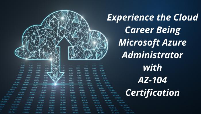 Microsoft certified Azure Administrator, Azure Administrator AZ-104 sample questions AZ-104 practice test, AZ-104 syllabus, AZ-104 career, AZ-104 job roles, AZ-104 benefits