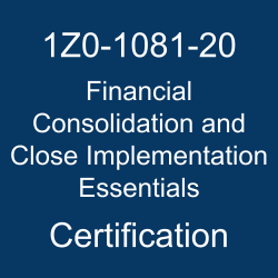 1Z0-1081-20, Oracle 1Z0-1081-20 Questions and Answers, Oracle Financial Consolidation and Close 2020 Certified Implementation Specialist (OCS), Oracle Financial Consolidation and Close Cloud Service, 1Z0-1081-20 Study Guide, 1Z0-1081-20 Practice Test, Oracle Financial Consolidation and Close Implementation Essentials Certification Questions, 1Z0-1081-20 Sample Questions, 1z0-1081-20 dumps, 1Z0-1081-20 Simulator, Oracle Financial Consolidation and Close Implementation Essentials Online Exam, Oracle Financial Consolidation and Close 2020 Implementation Essentials, 1Z0-1081-20 Certification, Financial Consolidation and Close Implementation Essentials Exam Questions, Financial Consolidation and Close Implementation Essentials, 1Z0-1081-20 Study Guide PDF, 1Z0-1081-20 Online Practice Test, Oracle Financial Consolidation and Close 20A Mock Test