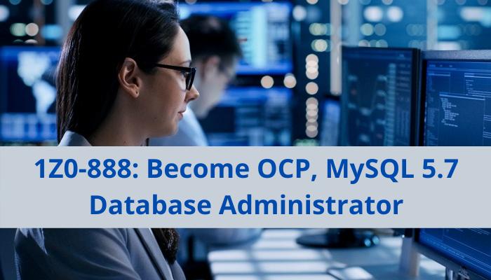 1Z0-888 exam, 1Z0-888 practice test, 1Z0-888 responsibilities, MySQL 5.7 Database Administrator