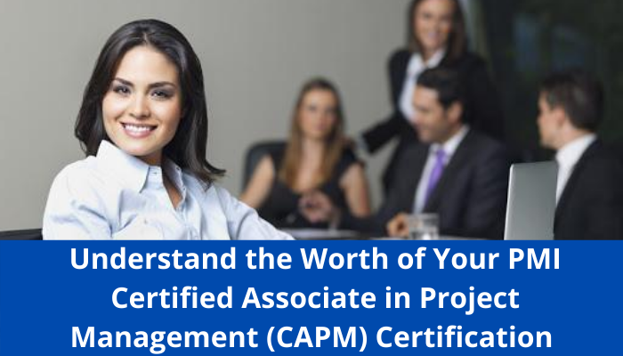 PMI Certified Associate in Project Management (CAPM),CAPM syllabus, CAPM study guide, CAPM practice test, CAPM sample questions, CAPM benefit, CAPM worth