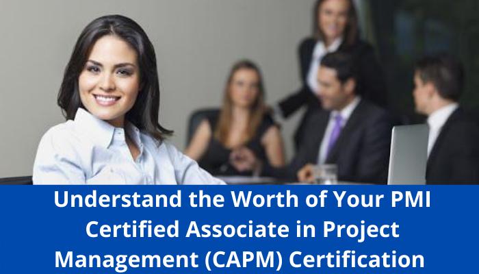 PMI Certified Associate in Project Management (CAPM),CAPM syllabus, CAPM study guide, CAPM practice test, CAPM sample questions, CAPM benefit, CAPM worth