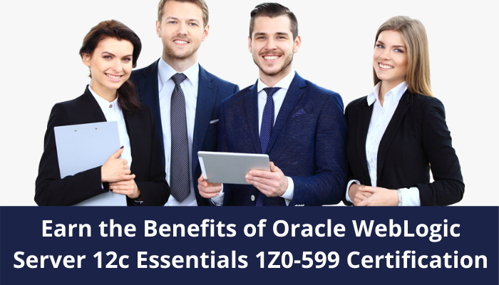 Oracle weblogic server 12c essentials, 1Z0-599 certification, 1Z0-599 syllabus,1Z0-599 practice test,1Z0-599 samploe questions,1Z0-599 benefits,1Z0-599 study guide