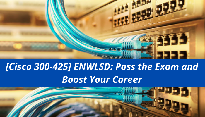 ENWLSD Certification, 300-425 exam, 300-425 sample questions, 300-425 practice test, CCNP enterprise study guide, 300-425 benefits, 300-425 career