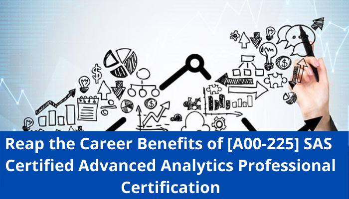 SAS Certified Advanced Analytics Professiona, SAS Advanced Predictive Modeling, A00-225 certification, A00-225 exam, A00-225 sample questions, A00-225 practice test, A00-225 benefits, A00-225 career benefits