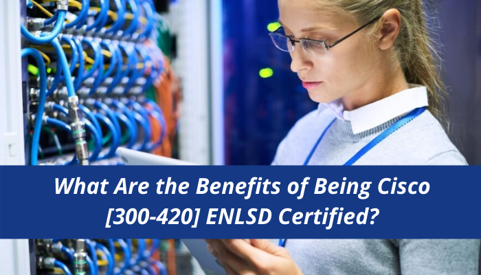 Cisco CCNP Enterprise certification, 300-420 study guide, 300-420 syllabus, 300-420 sample questions, 300-420 career benefits, ENLSD certification, 300-420 practice test