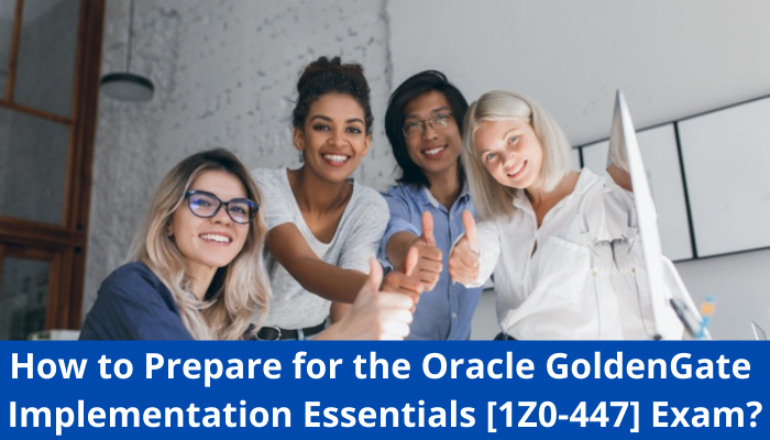 1Z0-447 exam, 1Z0-447 syllabus, 1Z0-447 study tips, 1Z0-447 sample questions, 1Z0-447 benefits, 1Z0-447 career benefits, 1Z0-447 practice test, Oracle GoldenGate 12c Implementation Essentials
