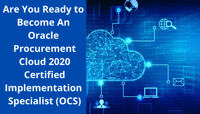 Oracle Procurement Cloud 2020 Implementation Essentials,1Z0-1065-20 exam,1Z0-1065-20 syllabus, 1Z0-1065-20 sample questions, 1Z0-1065-20 study guide, 1Z0-1065-20 practice test, 1Z0-1065-20 benefits, 1Z0-1065-20 career,